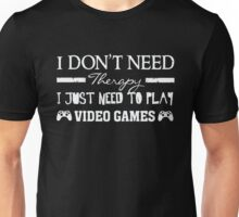 I Don't Need Therapy - Need To Play Video Games Gamer Unisex T-Shirt