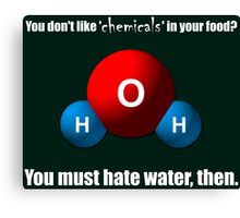 You don't like 'chemicals' in your food? Canvas Print