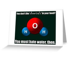 You don't like 'chemicals' in your food? Greeting Card