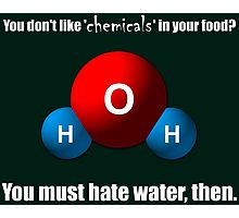 You don't like 'chemicals' in your food? Photographic Print