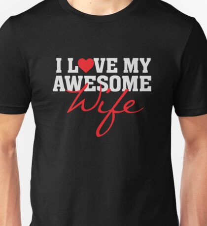 I heart love my awesome wife - proud spouse husband  Unisex T-Shirt