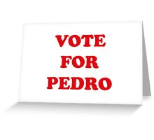 Vote For Pedro Greeting Card