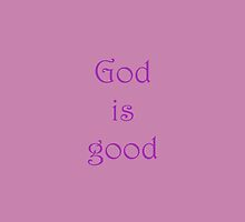 God is Good #1 by don thomas