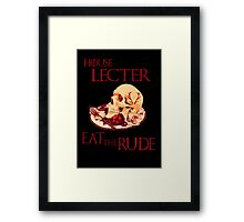 house lecter - eat the rude  Framed Print