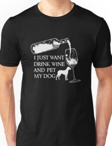 I just want to drink wine and pet my dog Pet Lovers Unisex T-Shirt