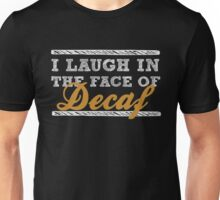 I Laugh In The Face of Decaf - Funny Coffee Lovers  Unisex T-Shirt