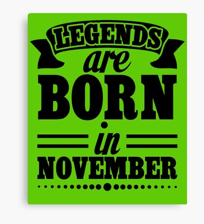 legends are born November in Black Canvas Print