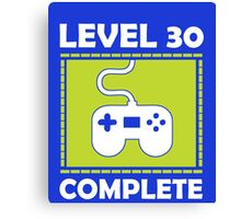 Level 30 Complete Funny Video Games 30th Birthday copy Canvas Print