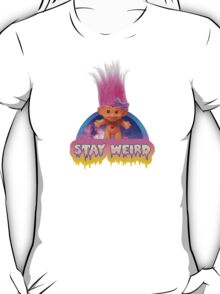 Stay Weird - Treasure Troll T-Shirt