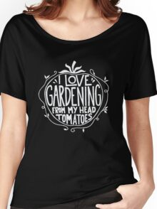 I love Gardening from my head tomatoes - Funny Gardner Women's Relaxed Fit T-Shirt
