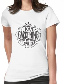 I love Gardening from my head tomatoes - Funny Gardner Womens Fitted T-Shirt