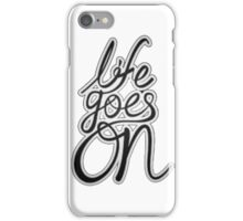 LIFE GOES ON my friends (abel in all colors) iPhone Case/Skin
