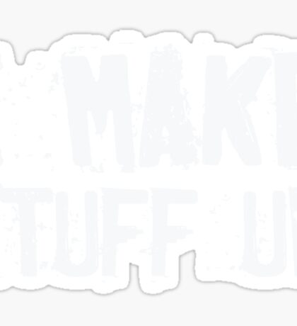 I make stuff up - funny humor saying Sticker