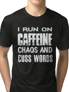 I Run On Caffeine Chaos And Cuss Words - Funny  Tri-blend T-Shirt