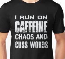 I Run On Caffeine Chaos And Cuss Words - Funny  Unisex T-Shirt
