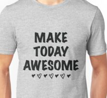 Make Today AWESOME Bold Graphic Positive Inspiring T Shirt, Black Font Unisex T-Shirt