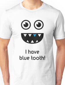 I have blue tooth! Unisex T-Shirt