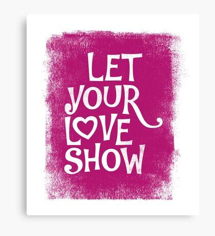 Let your love show Canvas Print