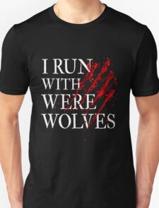 I RUN WITH WEREWOLVES Unisex T-Shirt