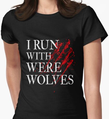 I RUN WITH WEREWOLVES Womens Fitted T-Shirt