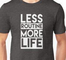 Less Routine More Life Motivational T Shirt Unisex T-Shirt