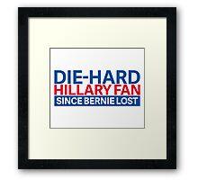 DIE-HARD HILLARY FAN Framed Print