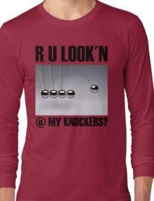 R U LOOK'N @ MY KNOCKERS? Long Sleeve T-Shirt