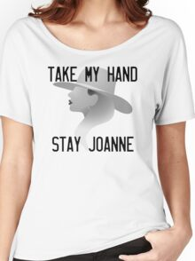 Take my hand, stay Joanne Women's Relaxed Fit T-Shirt