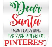 Dear Santa I Want Everything I've Ever Pinned On Pinterest Poster