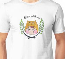 Stick with me Unisex T-Shirt