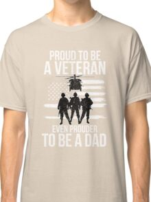 Proud To Be A Veteran Even Prouder To Be A Dad Classic T-Shirt