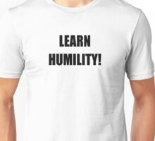 Learn Humility Unisex T-Shirt