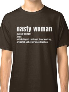 Nasty Woman Definition Funny T-Shirt Classic T-Shirt