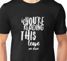If you are reading this leave me alone - Funny  Unisex T-Shirt