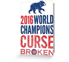 Cubs 2016 World Champions - Curse Broken Greeting Card