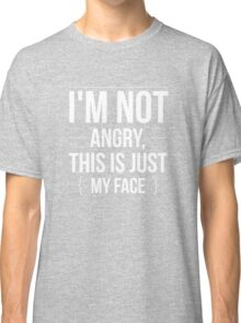 I'm Not Angry - This is Just My Face - Funny Humor  Classic T-Shirt