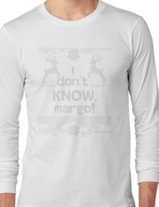 I Don't Know Margo! T-Shirt Long Sleeve T-Shirt