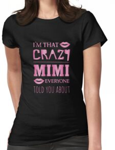 I'm that crazy mimi everyone told you about - proud grandparent Womens Fitted T-Shirt