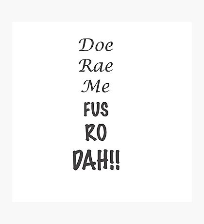 Doe Rae Me FUS RO DAH Photographic Print