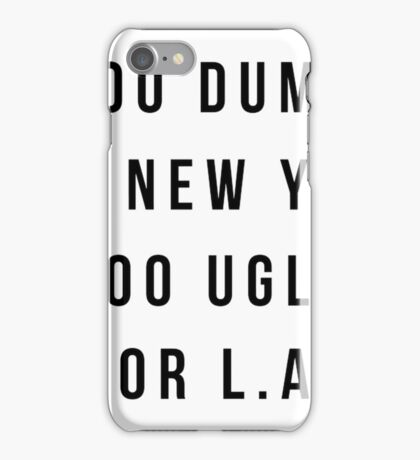 Too Dumb For New York, Too Ugly For L.A  Wideneck 3/4 Sleeve Shirt  iPhone Case/Skin