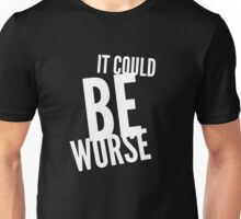 It could be worse - funny humor saying  Unisex T-Shirt