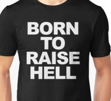 Born To Raise Hell Funny Quote Unisex T-Shirt