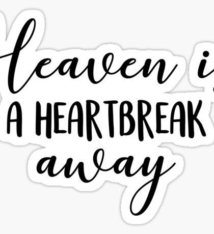 Heaven's a heartbreak away Sticker