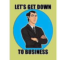 Let's Get Down To Business Photographic Print
