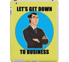 Let's Get Down To Business iPad Case/Skin