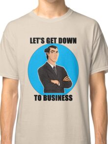Let's Get Down To Business Classic T-Shirt