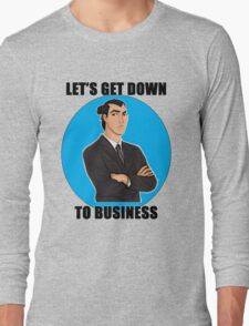 Let's Get Down To Business Long Sleeve T-Shirt