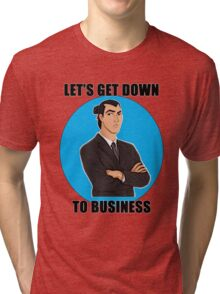 Let's Get Down To Business Tri-blend T-Shirt
