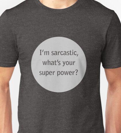 i'm sarcastic,what's your super power  Unisex T-Shirt