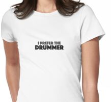 I Prefer The Drummer Womens Fitted T-Shirt